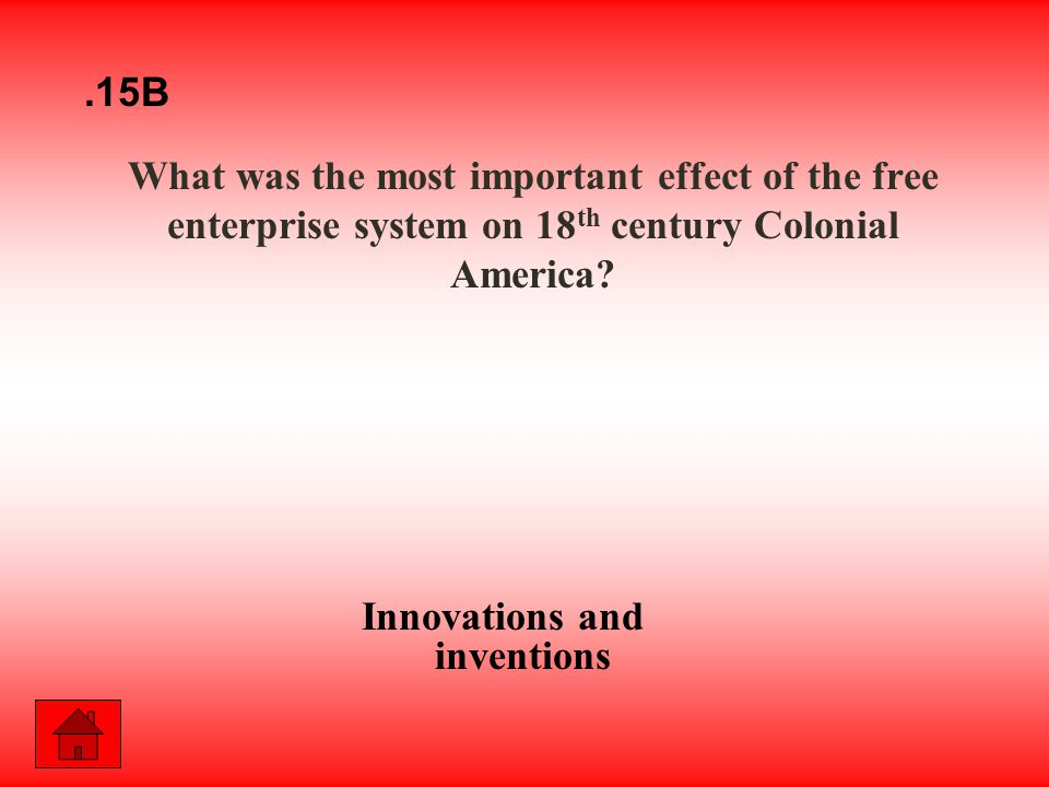 What was the most important effect of the free enterprise system on 18 th century Colonial America.