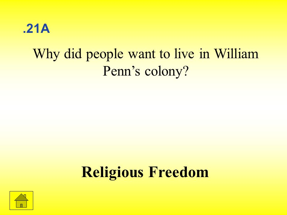 Why did people want to live in William Penn's colony Religious Freedom.21A