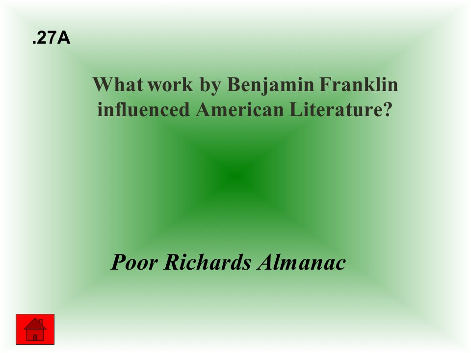 What work by Benjamin Franklin influenced American Literature Poor Richards Almanac.27A