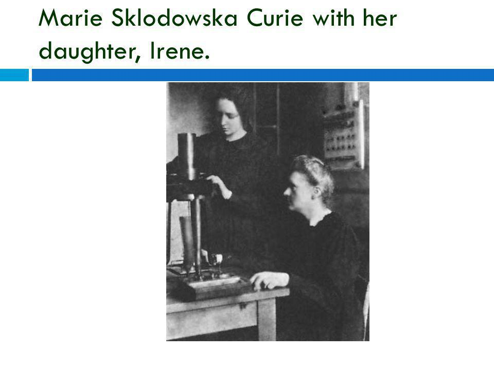 Marie Sklodowska Curie with her daughter, Irene.