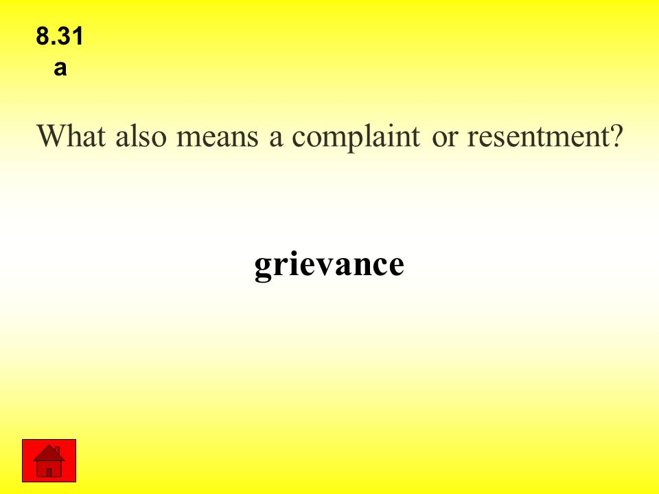 What also means a complaint or resentment? grievance 8.31 a