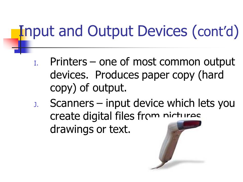 Input and Output Devices ( cont'd ) I.Printers – one of most common output devices.