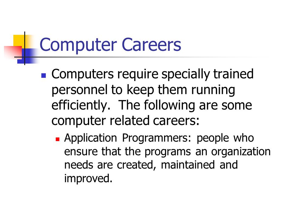 Computer Careers Computers require specially trained personnel to keep them running efficiently.