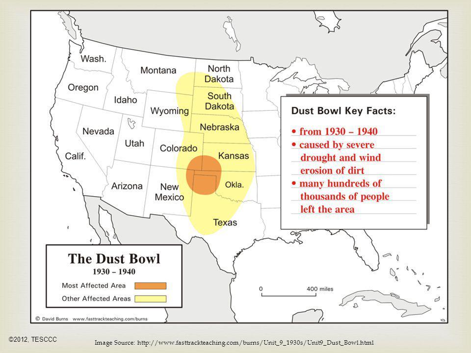  Image Source: http://www.fasttrackteaching.com/burns/Unit_9_1930s/Unit9_Dust_Bowl.html ©2012, TESCCC