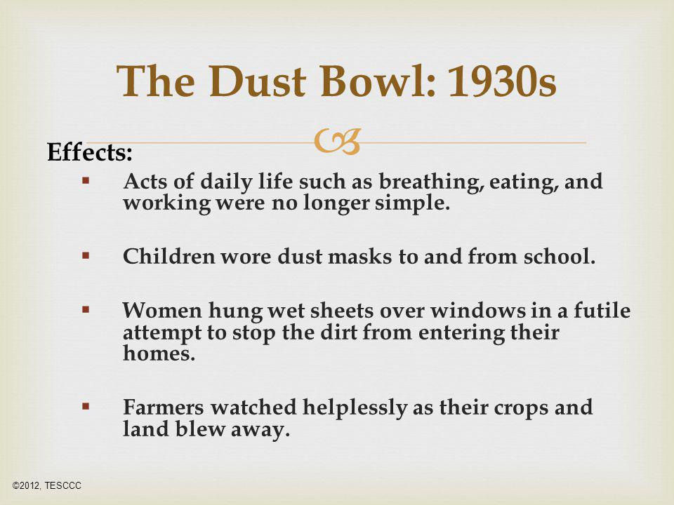  Effects:  Acts of daily life such as breathing, eating, and working were no longer simple.  Children wore dust masks to and from school.  Women h
