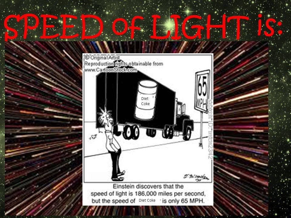 SPEED of LIGHT is: Lite Coke Diet Coke