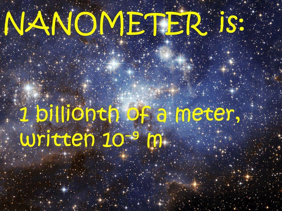 1 billionth of a meter, written 10 ⁻⁹ m