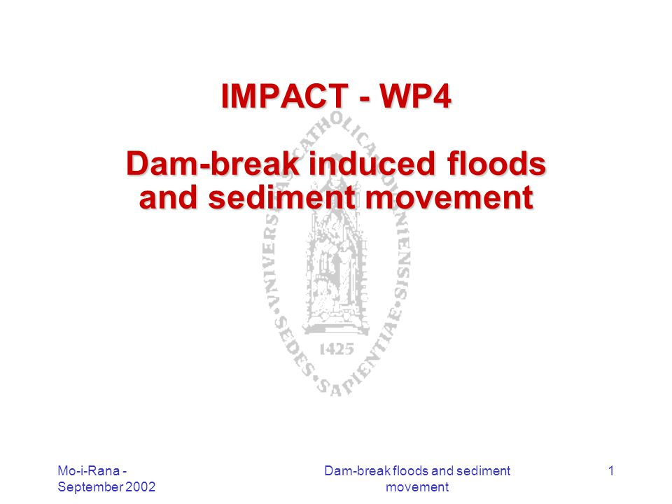 Mo-i-Rana - September 2002 Dam-break floods and sediment movement 2 Debris flow : research programme Experiments : acting forces (UDT) –Uniform material Months 1-18 –Graded material Months 18-32 BM UDT ?