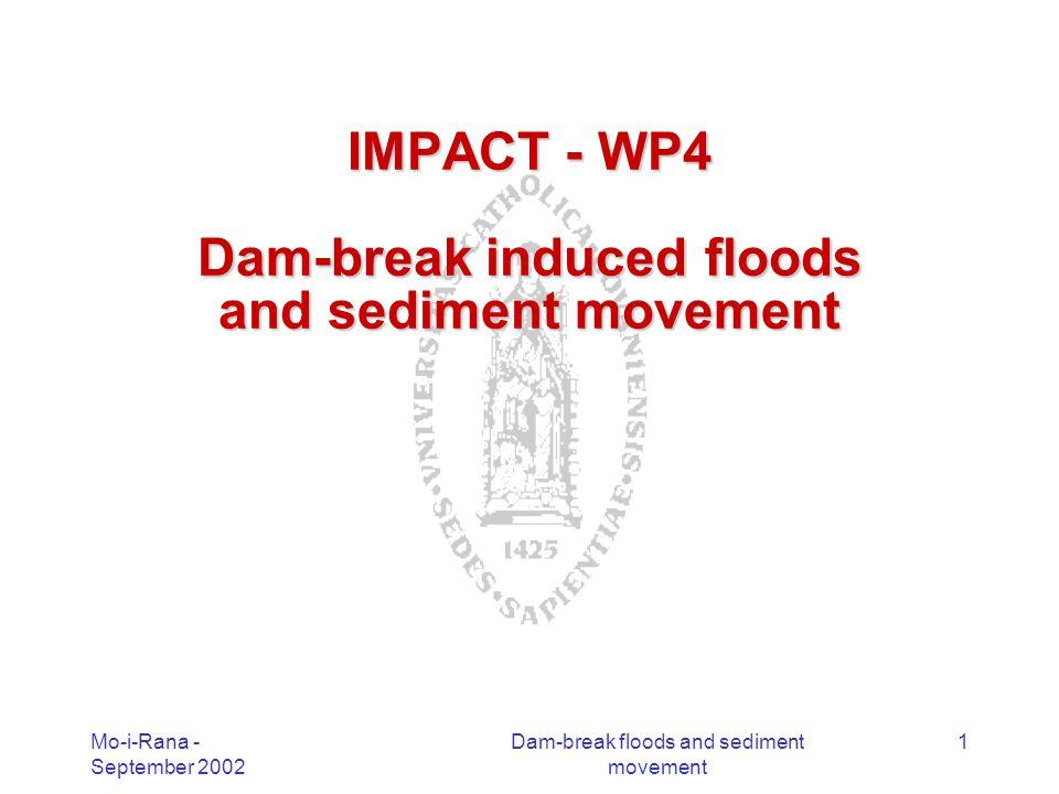 Mo-i-Rana - September 2002 Dam-break floods and sediment movement 1 IMPACT - WP4 Dam-break induced floods and sediment movement