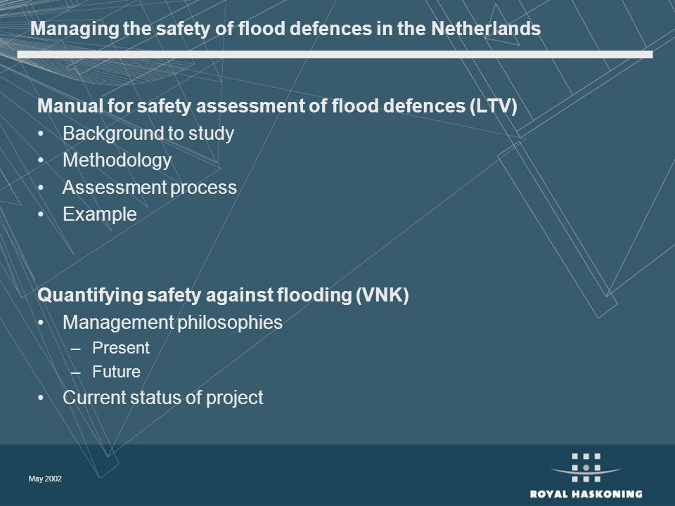 May 2002 Managing the safety of flood defences in the Netherlands Manual for safety assessment of flood defences (LTV) Background to study Methodology