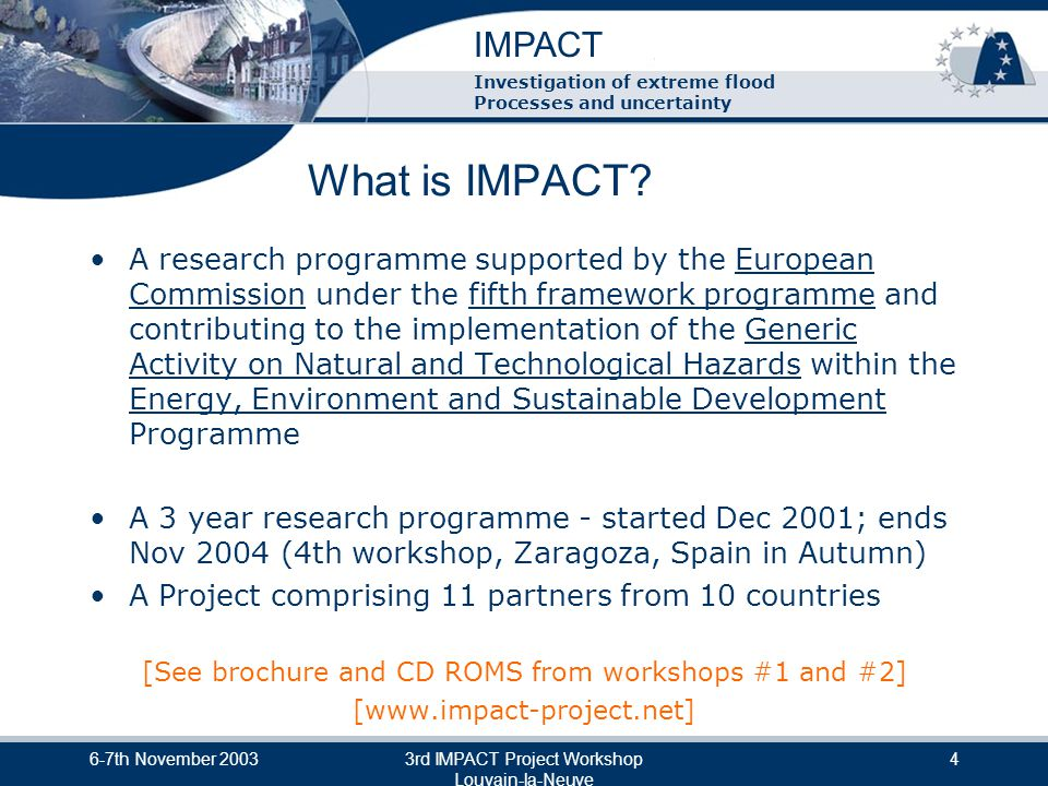 IMPACT Investigation of extreme flood Processes and uncertainty 6-7th November 20033rd IMPACT Project Workshop Louvain-la-Neuve 5 The problem to be solved...