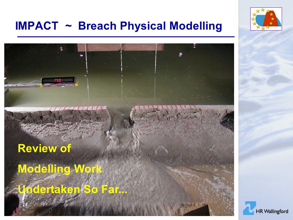 IMPACT ~ Breach Physical Modelling Review of Modelling Work Undertaken So Far...