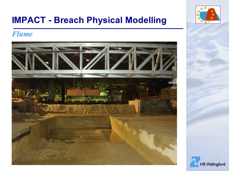 IMPACT - Breach Physical Modelling Scaling Range of approaches considered –Mobile bed modelling –Sediment entrainment / fall velocities –Reynolds, Froudian etc.