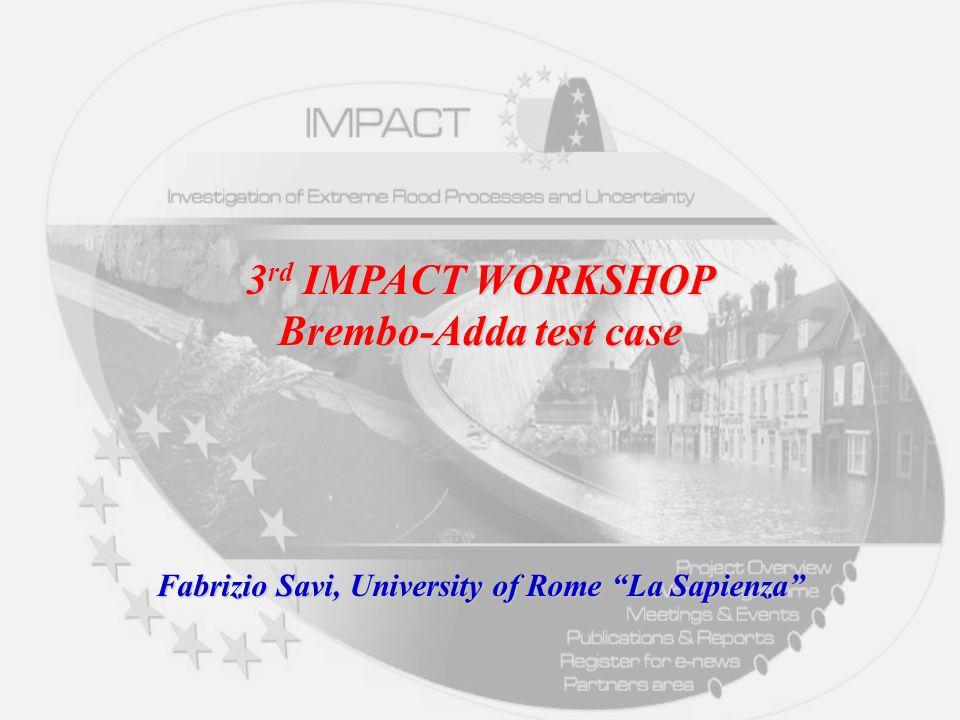3 rd IMPACT WORKSHOP Brembo-Adda test case Fabrizio Savi, University of Rome La Sapienza
