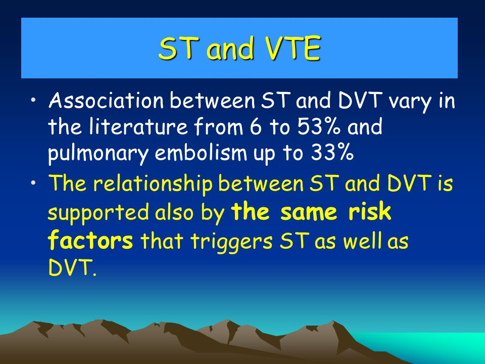 in ST a DVT – always other part of Virchow´s triad is more important Rudolf VIRCHOW (1821-1902)
