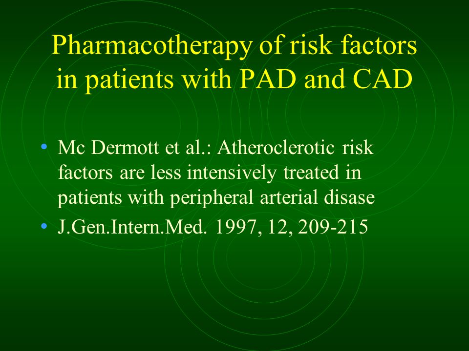 Pharmacotherapy of risk factors in patients with PAD and CAD Mc Dermott et al.: Atheroclerotic risk factors are less intensively treated in patients w