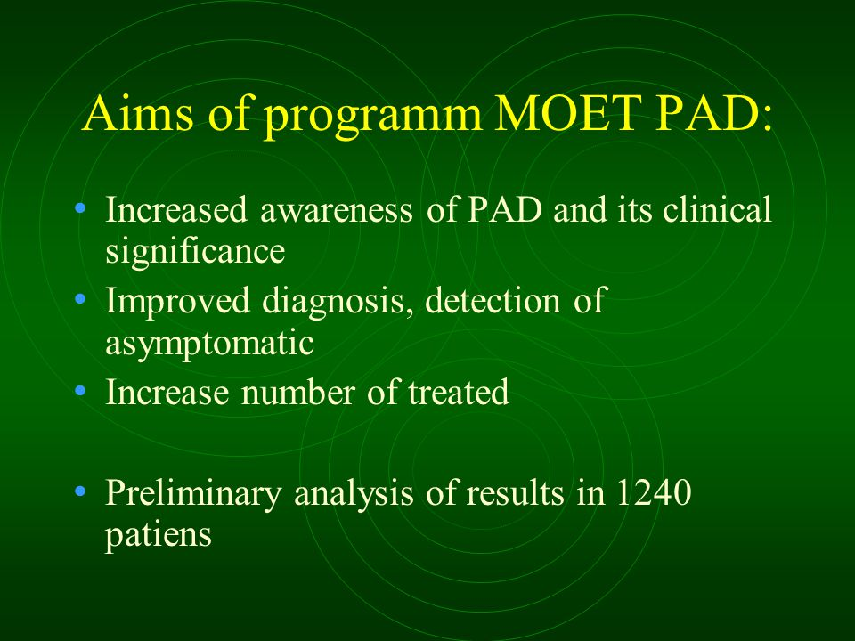 Aims of programm MOET PAD: Increased awareness of PAD and its clinical significance Improved diagnosis, detection of asymptomatic Increase number of t