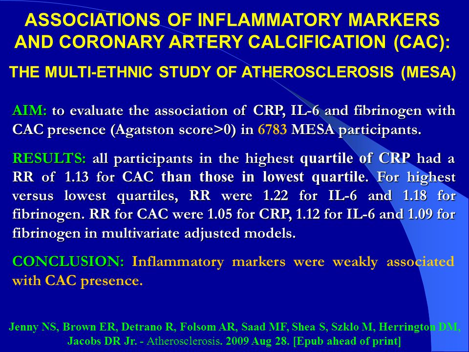 ASSOCIATIONS OF INFLAMMATORY MARKERS AND CORONARY ARTERY CALCIFICATION (CAC): THE MULTI-ETHNIC STUDY OF ATHEROSCLEROSIS (MESA) Jenny NS, Brown ER, Det