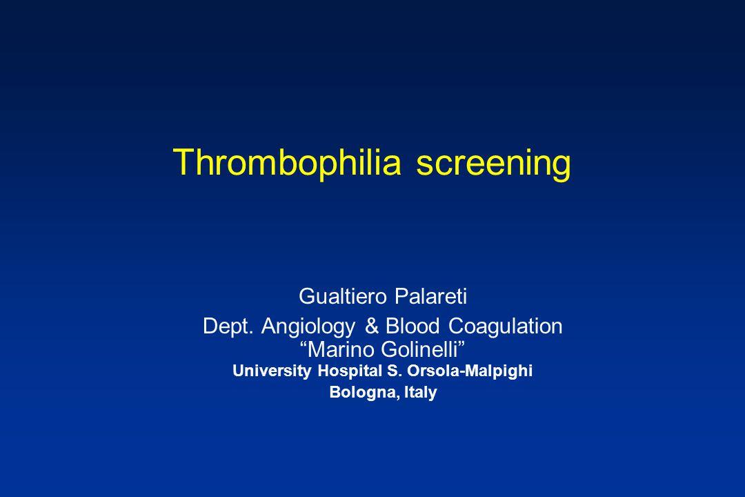 "Thrombophilia screening Gualtiero Palareti Dept. Angiology & Blood Coagulation ""Marino Golinelli"" University Hospital S. Orsola-Malpighi Bologna, Ital"