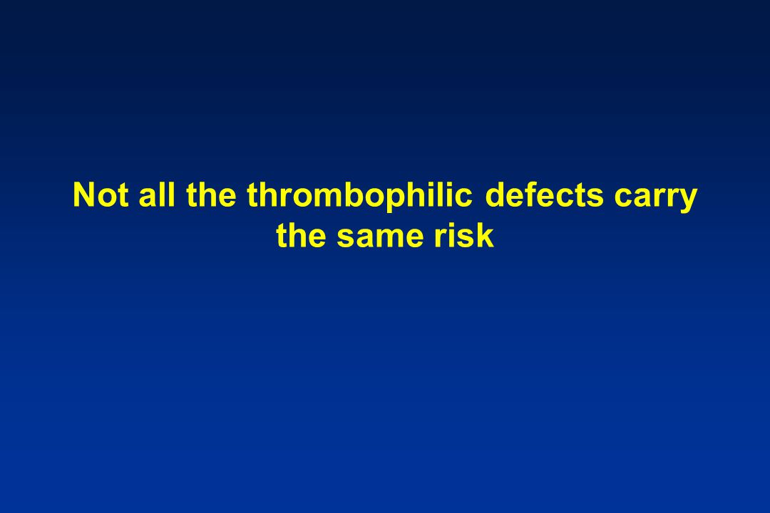 Not all the thrombophilic defects carry the same risk