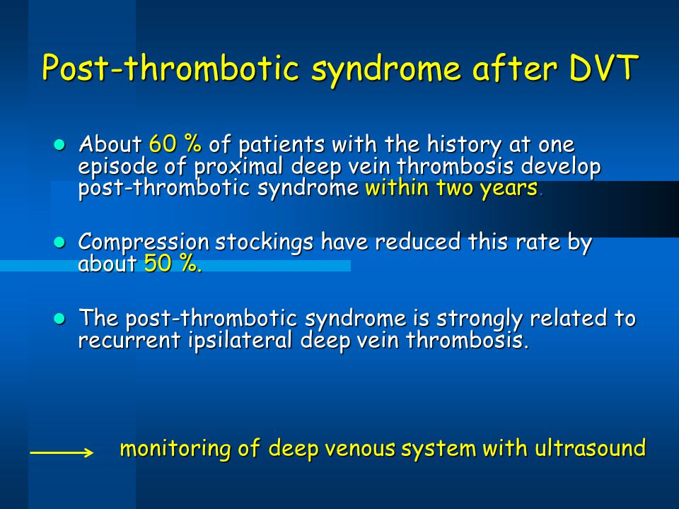 About 60 % of patients with the history at one episode of proximal deep vein thrombosis develop post-thrombotic syndrome within two years. About 60 %