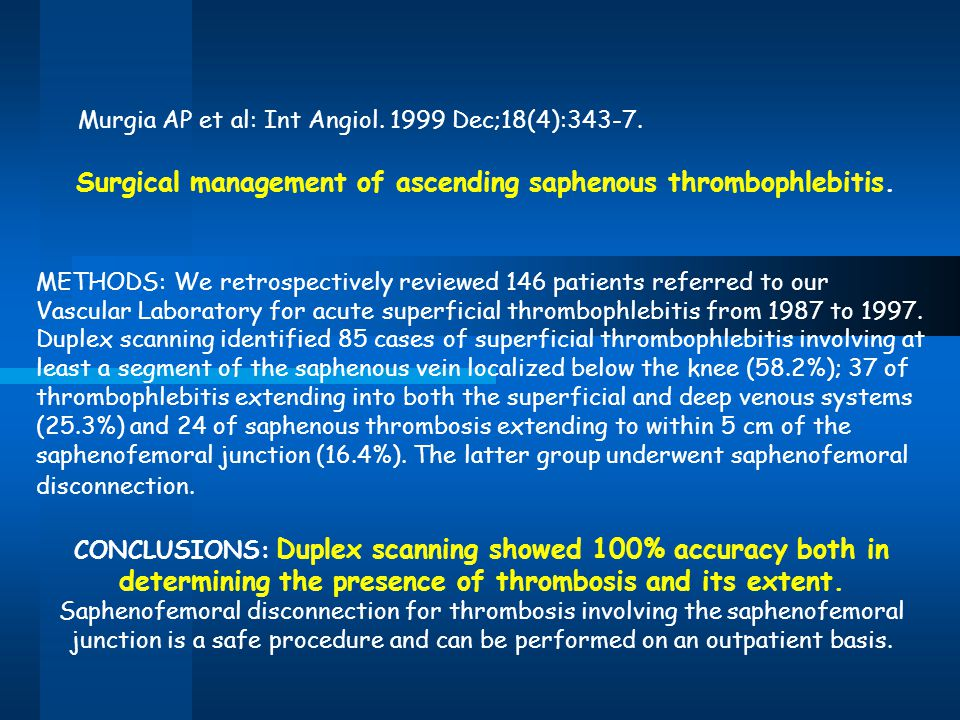 Murgia AP et al: Int Angiol. 1999 Dec;18(4):343-7. Surgical management of ascending saphenous thrombophlebitis. METHODS: We retrospectively reviewed 1