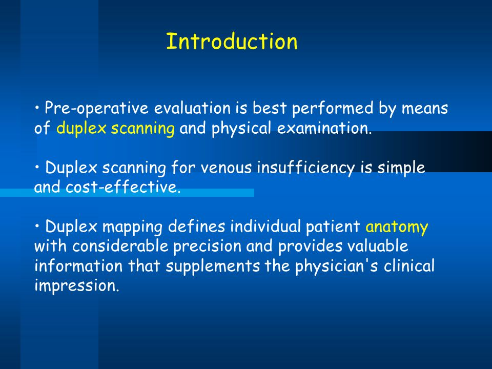 Pre-operative evaluation is best performed by means of duplex scanning and physical examination. Duplex scanning for venous insufficiency is simple an