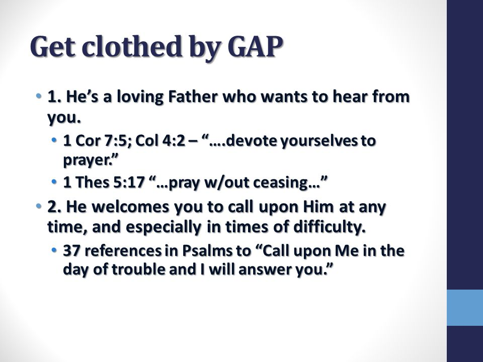 Get clothed by GAP 1. He's a loving Father who wants to hear from you.