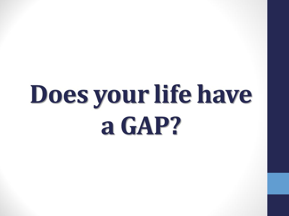 Does your life have a GAP