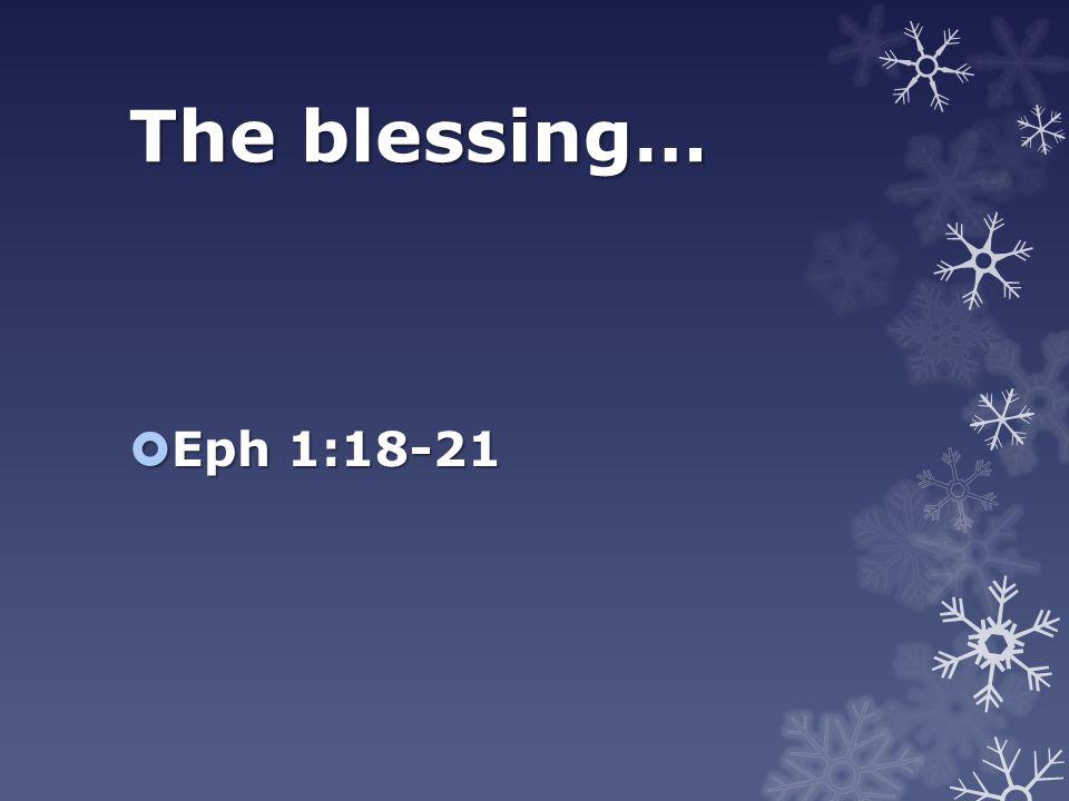 The blessing…  Eph 1:18-21