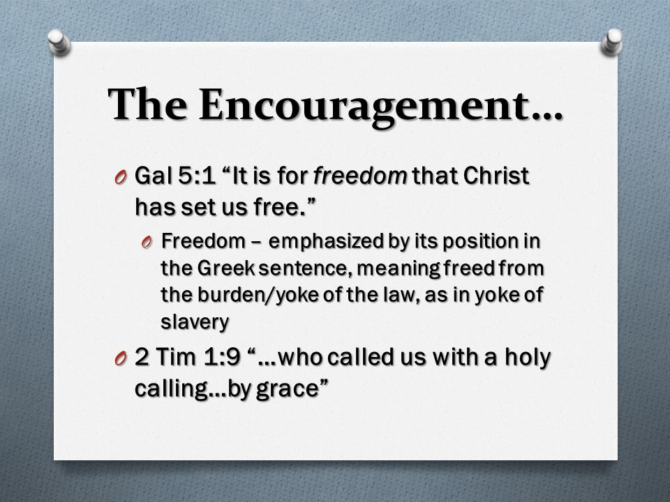 "The Encouragement… O Gal 5:1 ""It is for freedom that Christ has set us free."" O Freedom – emphasized by its position in the Greek sentence, meaning fr"