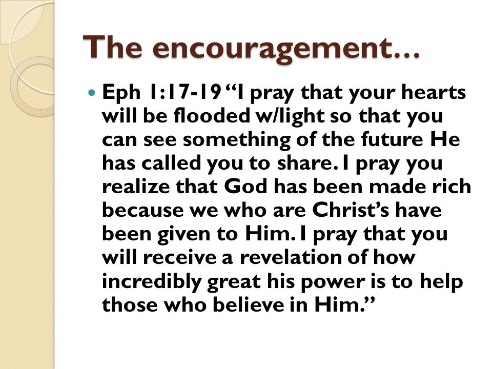 "The encouragement … Eph 1:17-19 ""I pray that your hearts will be flooded w/light so that you can see something of the future He has called you to shar"