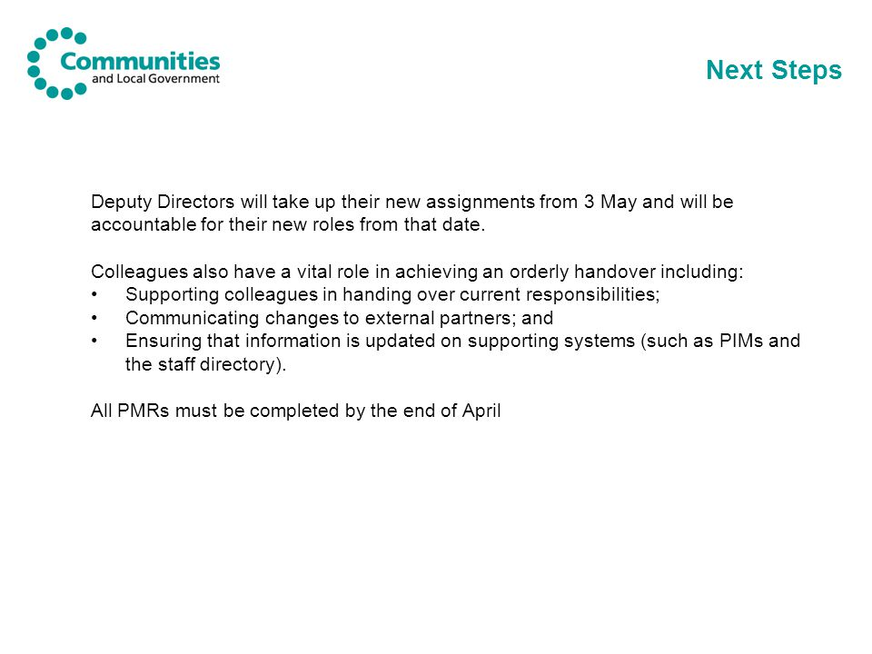 Next Steps Deputy Directors will take up their new assignments from 3 May and will be accountable for their new roles from that date. Colleagues also