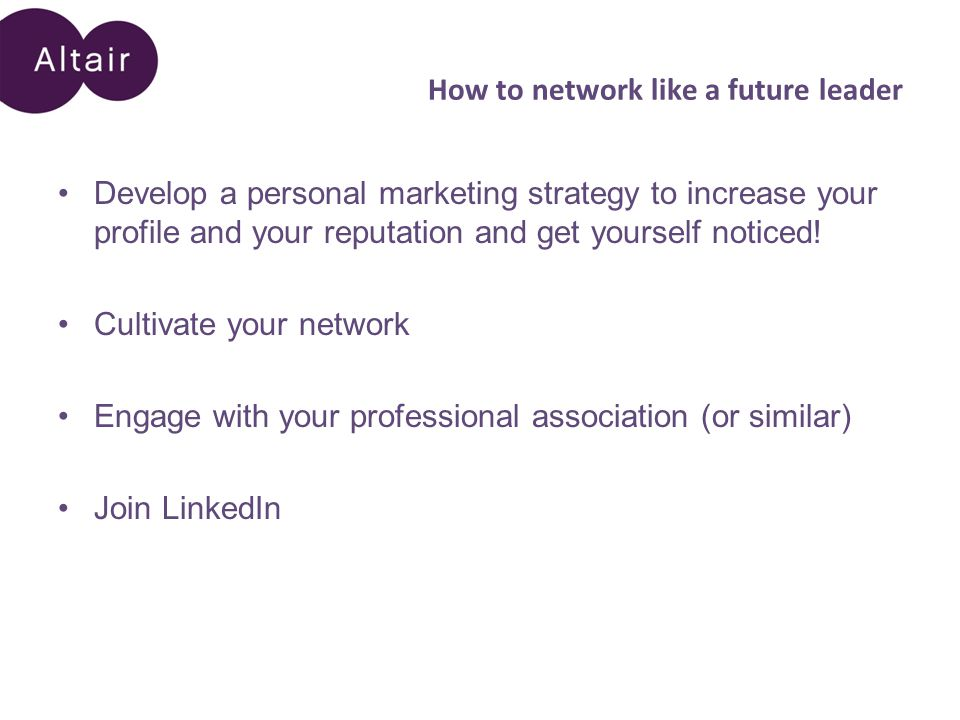 How to network like a future leader Develop a personal marketing strategy to increase your profile and your reputation and get yourself noticed.