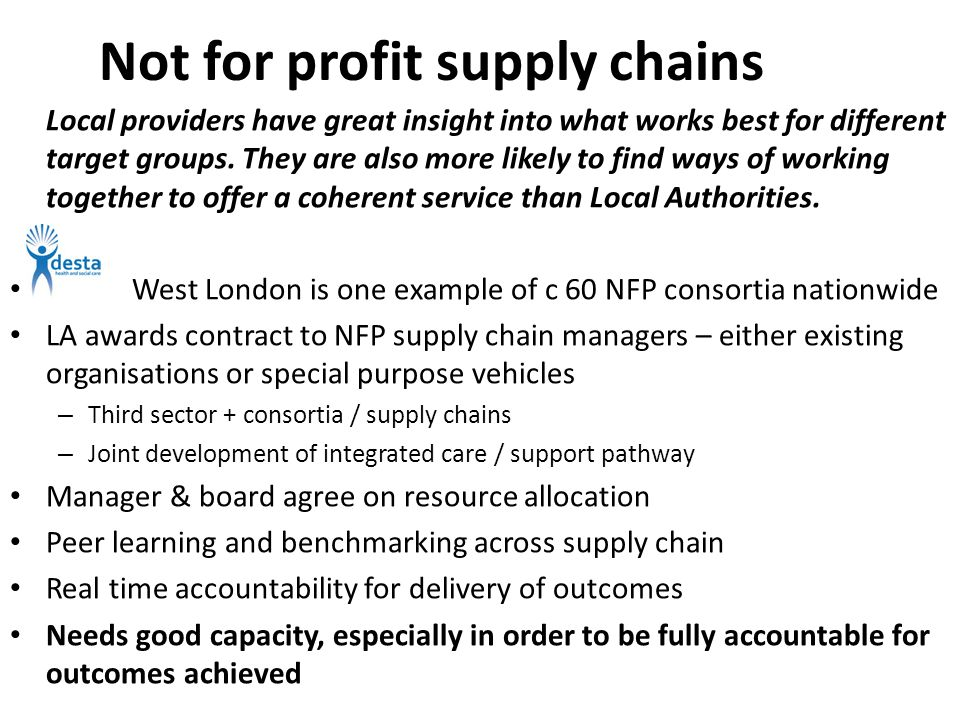 Not for profit supply chains Local providers have great insight into what works best for different target groups. They are also more likely to find wa