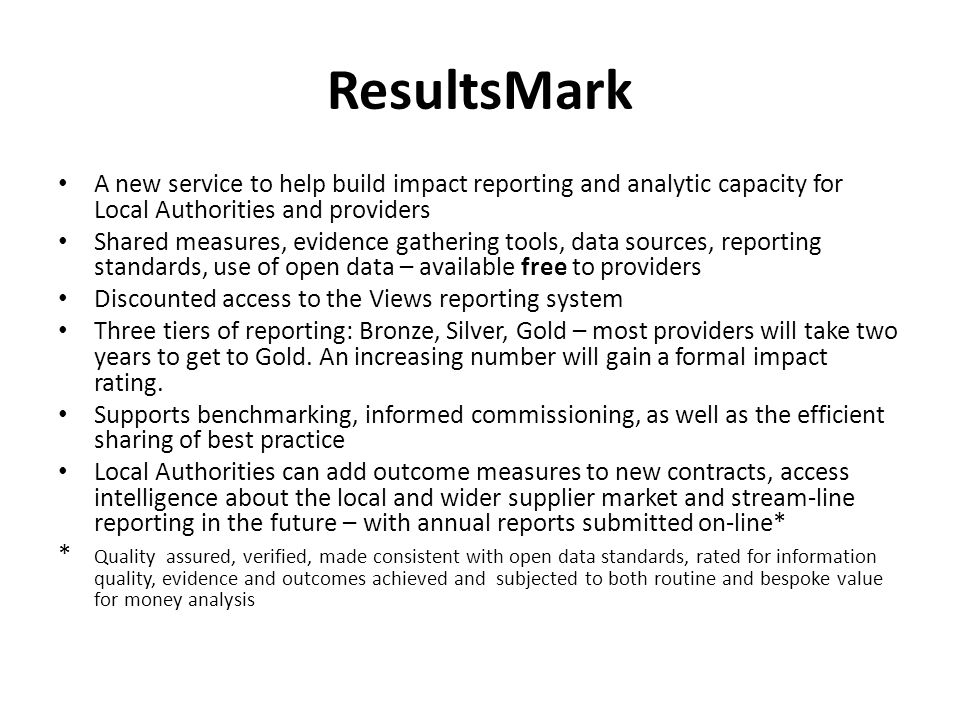 ResultsMark A new service to help build impact reporting and analytic capacity for Local Authorities and providers Shared measures, evidence gathering