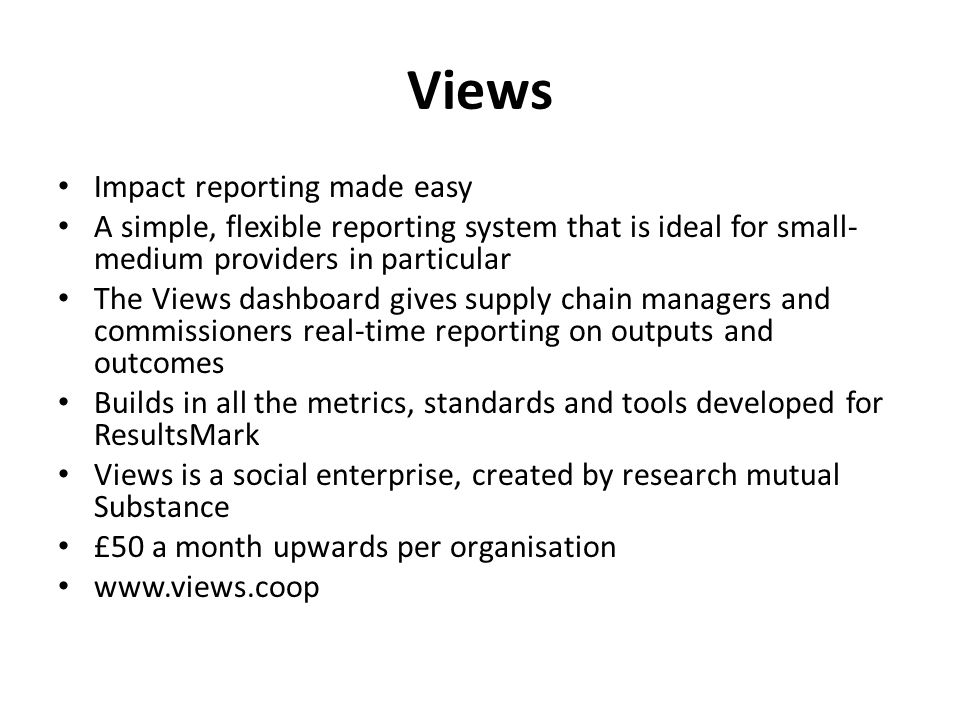 Views Impact reporting made easy A simple, flexible reporting system that is ideal for small- medium providers in particular The Views dashboard gives