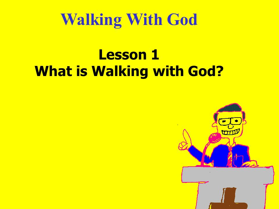 Walking With God Lesson 1 What is Walking with God?