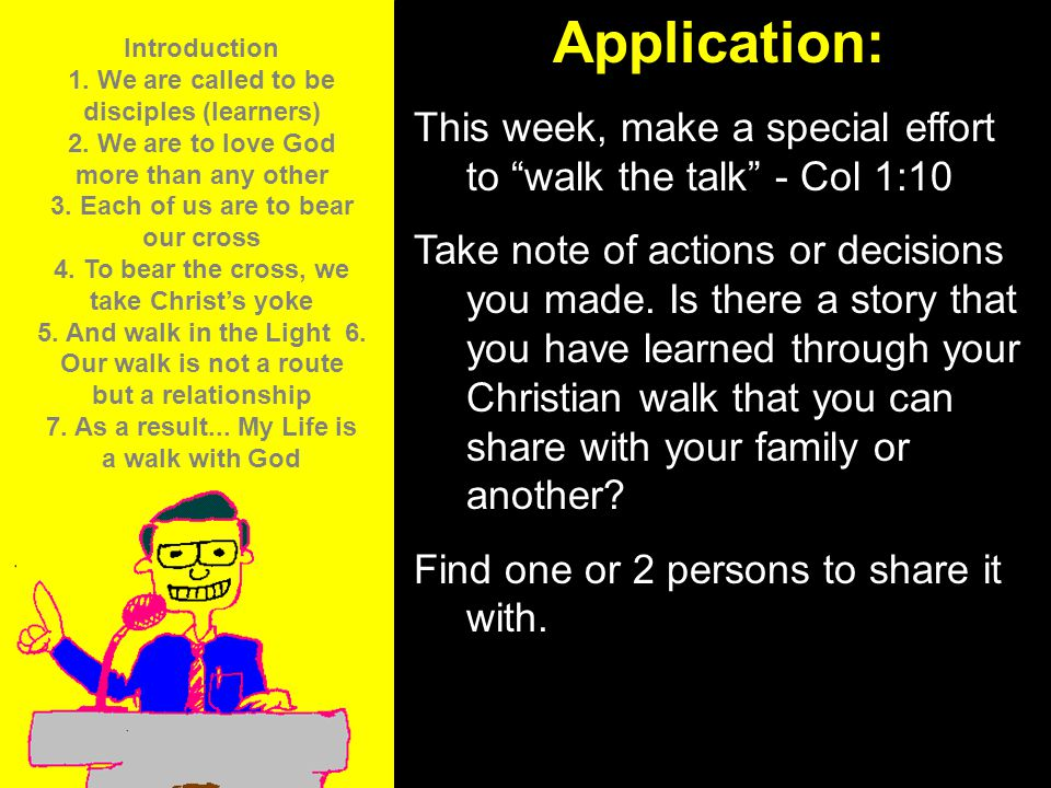 """11am How to Call 11:15am Discussion 12pm SummaryApplication: This week, make a special effort to """"walk the talk"""" - Col 1:10 Take note of actions or de"""
