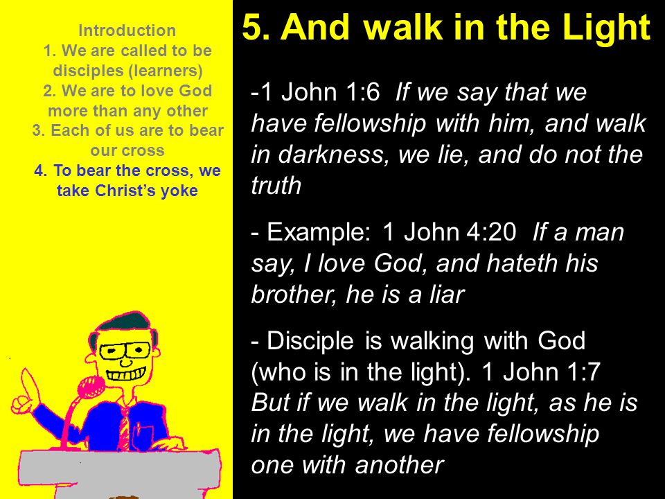 11am How to Call 11:15am Discussion 12pm Summary 5. And walk in the Light -1 John 1:6 If we say that we have fellowship with him, and walk in darkness