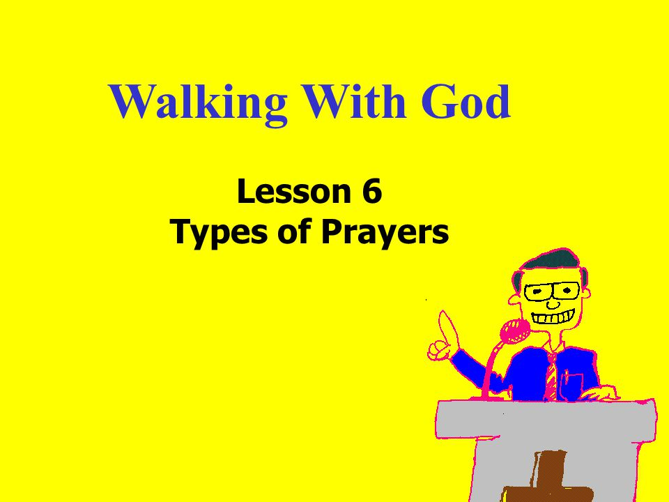 Walking With God Lesson 6 Types of Prayers
