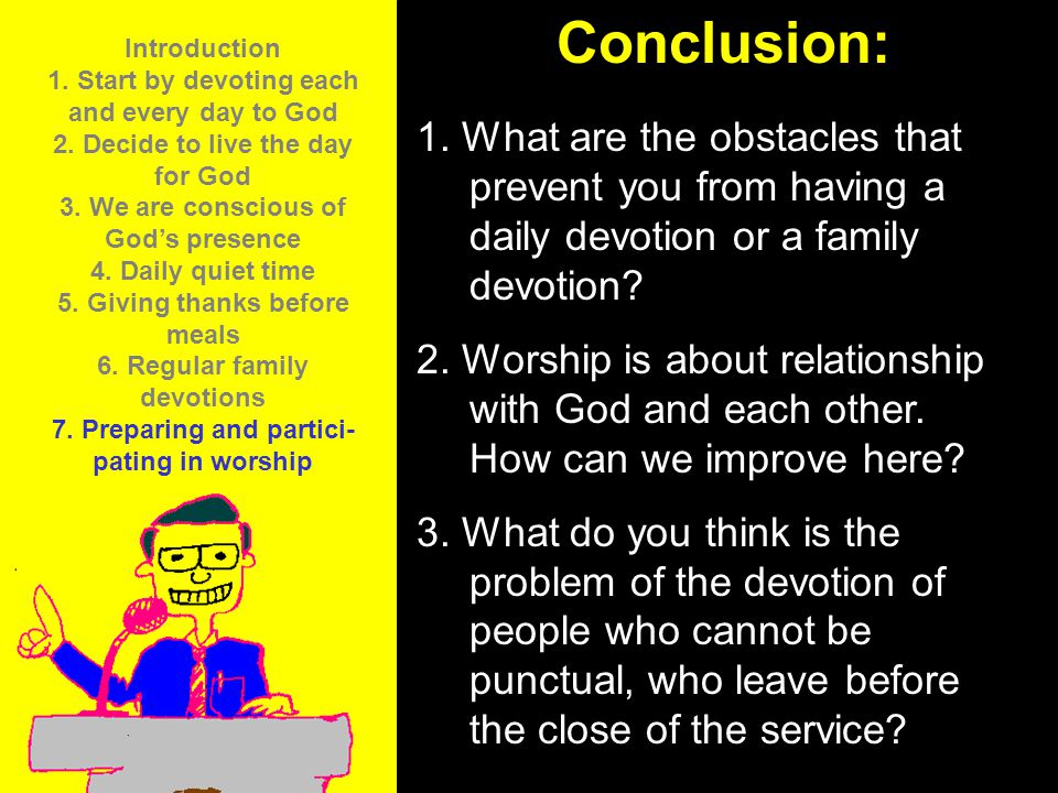 11am How to Call 11:15am Discussion 12pm SummaryConclusion: 1. What are the obstacles that prevent you from having a daily devotion or a family devoti