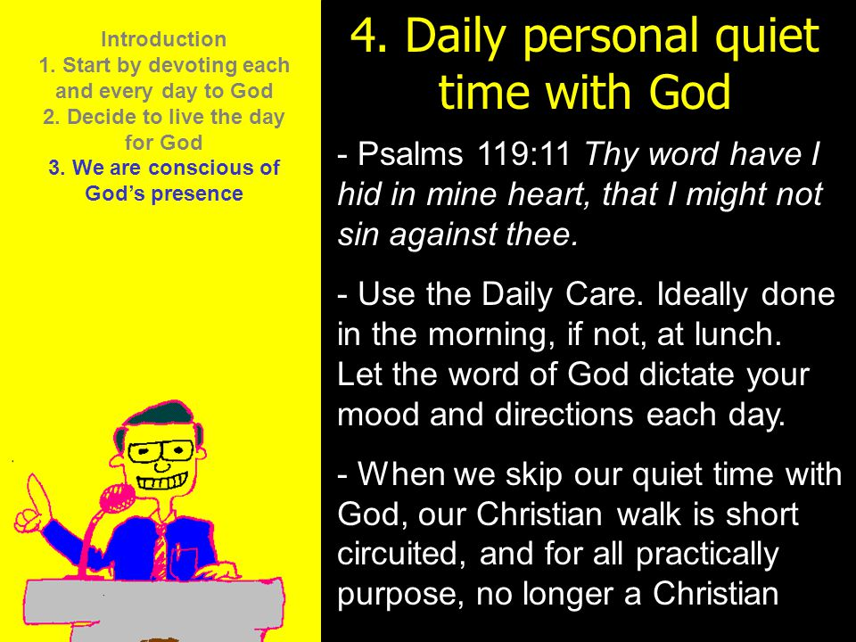 11am How to Call 11:15am Discussion 12pm Summary 4. Daily personal quiet time with God - Psalms 119:11 Thy word have I hid in mine heart, that I might