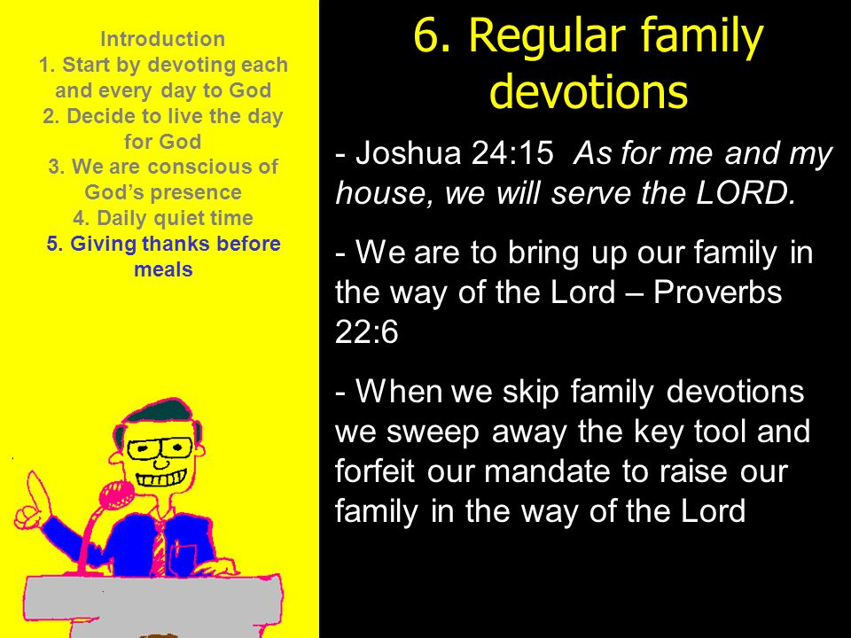 11am How to Call 11:15am Discussion 12pm Summary 6. Memorize the Word: - Joshua 24:15 As for me and my house, we will serve the LORD. - We are to brin