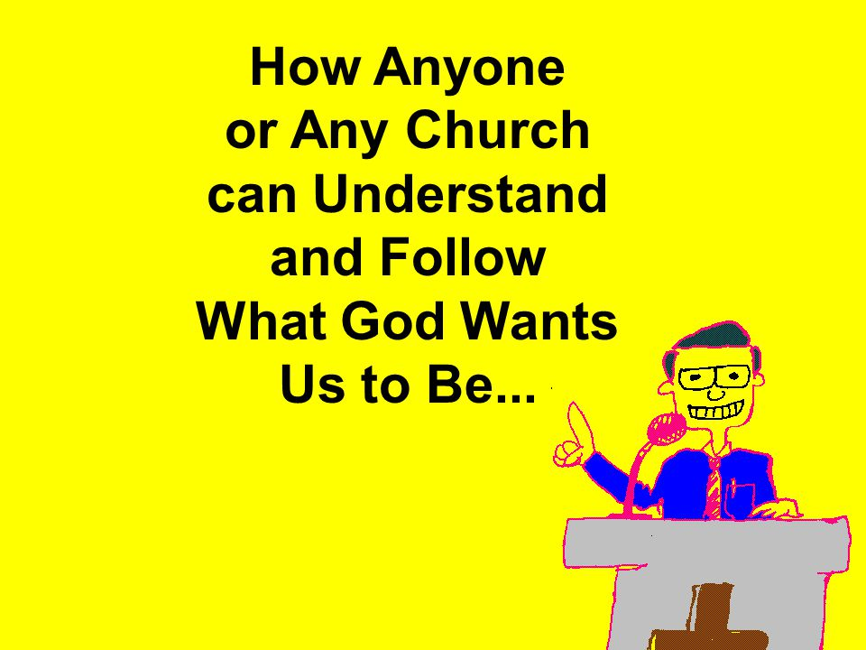 11am How to Call 11:15am Discussion 12pm SummaryConclusion: Do You or Your Church want to Understand and Follow What God Wants Us to Be.