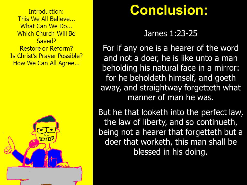 11am How to Call 11:15am Discussion 12pm SummaryConclusion: James 1:23-25 For if any one is a hearer of the word and not a doer, he is like unto a man beholding his natural face in a mirror: for he beholdeth himself, and goeth away, and straightway forgetteth what manner of man he was.