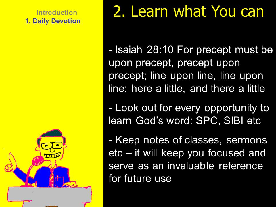 11am How to Call 11:15am Discussion 12pm Summary 2. Learn what You can - Isaiah 28:10 For precept must be upon precept, precept upon precept; line upo