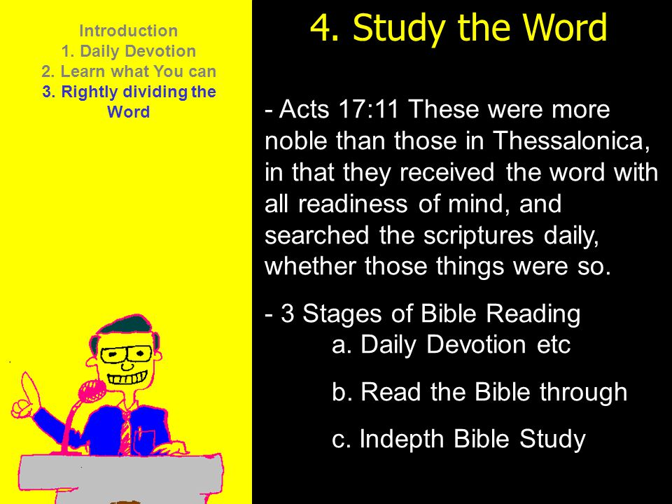 11am How to Call 11:15am Discussion 12pm Summary 4. Study the Word - Acts 17:11 These were more noble than those in Thessalonica, in that they receive