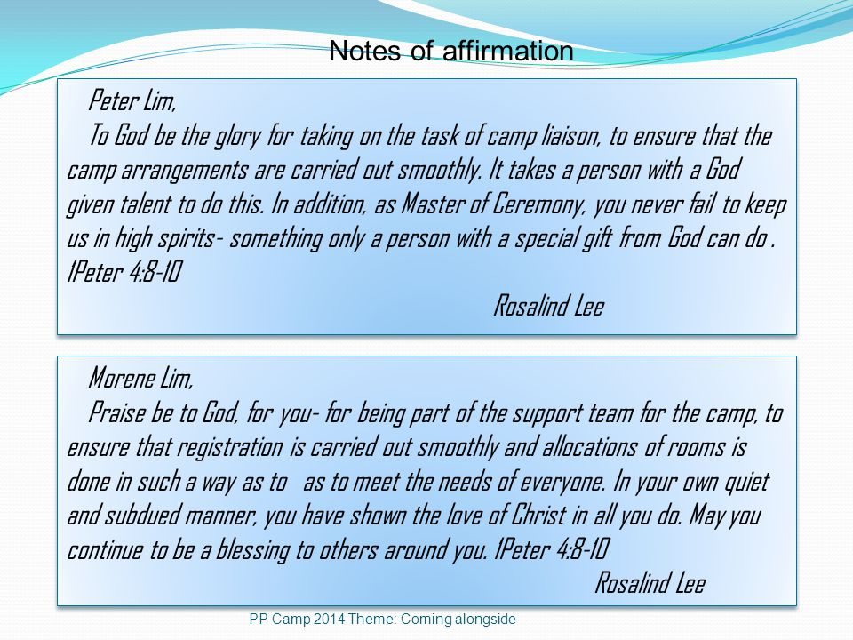 Notes of affirmation PP Camp 2014 Theme: Coming alongside Peter Lim, To God be the glory for taking on the task of camp liaison, to ensure that the camp arrangements are carried out smoothly.
