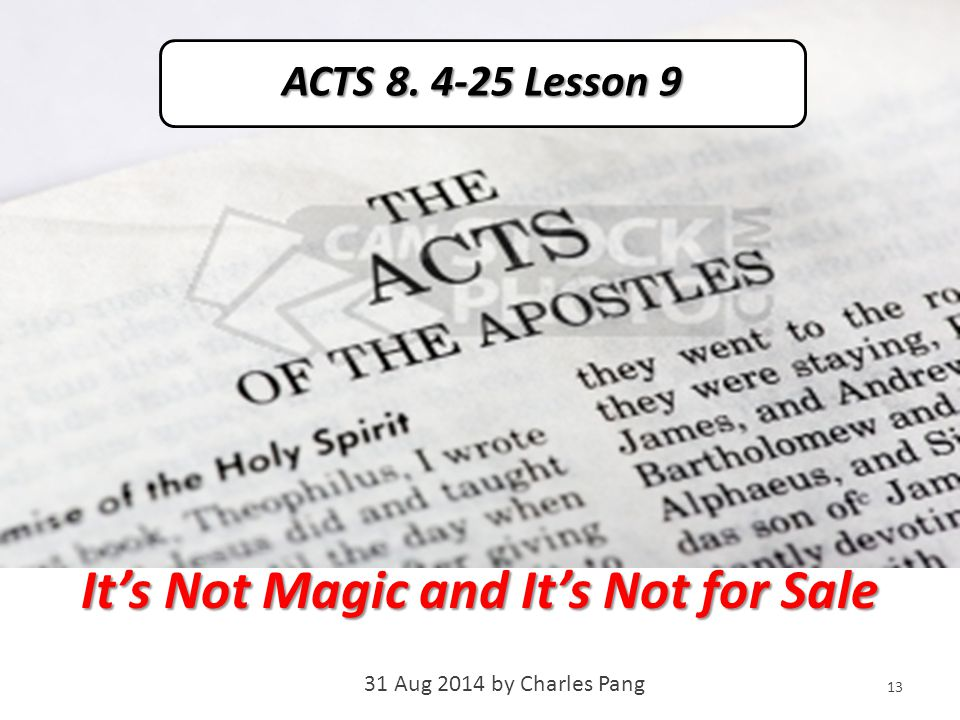 It's Not Magic and It's Not for Sale 31 Aug 2014 by Charles Pang 13 ACTS 8. 4-25 Lesson 9